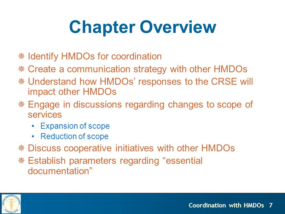 7Coordination with HMDOs Chapter Overview Identify HMDOs for coordination Create a communication strategy with other HMDOs Understand how HMDOs responses to the CRSE will impact other HMDOs Engage in discussions regarding changes to scope of services Expansion of scope Reduction of scope Discuss cooperative initiatives with other HMDOs Establish parameters regarding essential documentation