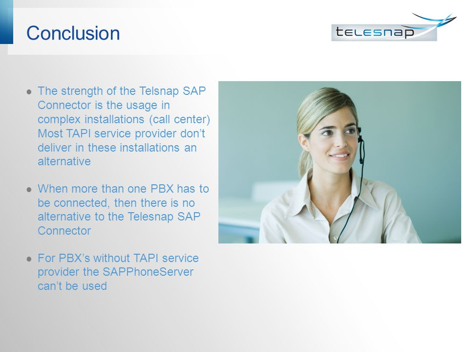 Conclusion The strength of the Telsnap SAP Connector is the usage in complex installations (call center) Most TAPI service provider dont deliver in th
