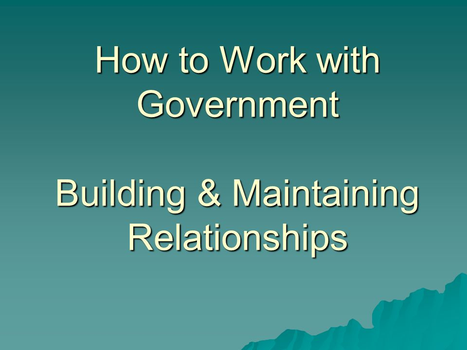 How to Work with Government Building & Maintaining Relationships