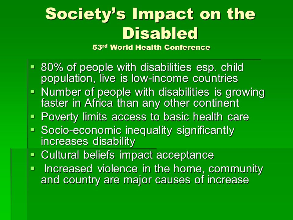 Societys Impact on the Disabled 53 rd World Health Conference Societys Impact on the Disabled 53 rd World Health Conference 80% of people with disabilities esp.