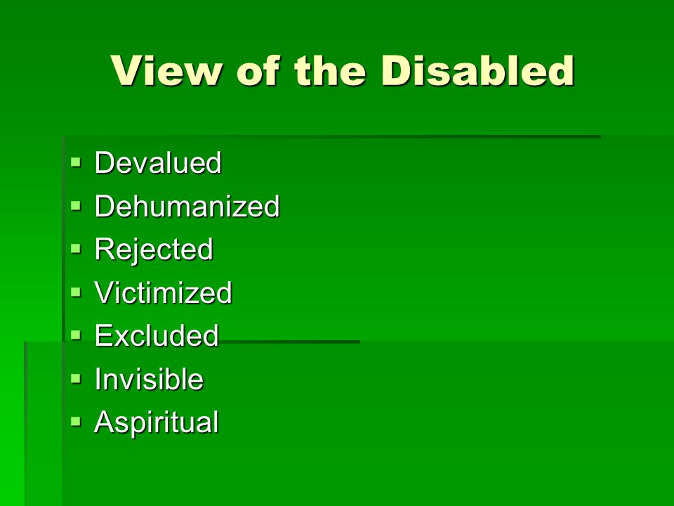 View of the Disabled Devalued Devalued Dehumanized Dehumanized Rejected Rejected Victimized Victimized Excluded Excluded Invisible Invisible Aspiritual Aspiritual