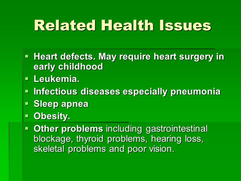 Related Health Issues Heart defects. May require heart surgery in early childhood Heart defects.