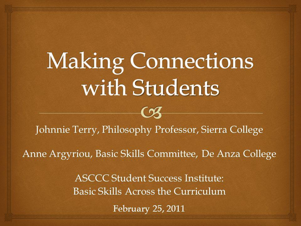 Johnnie Terry, Philosophy Professor, Sierra College Anne Argyriou, Basic Skills Committee, De Anza College ASCCC Student Success Institute: Basic Skil