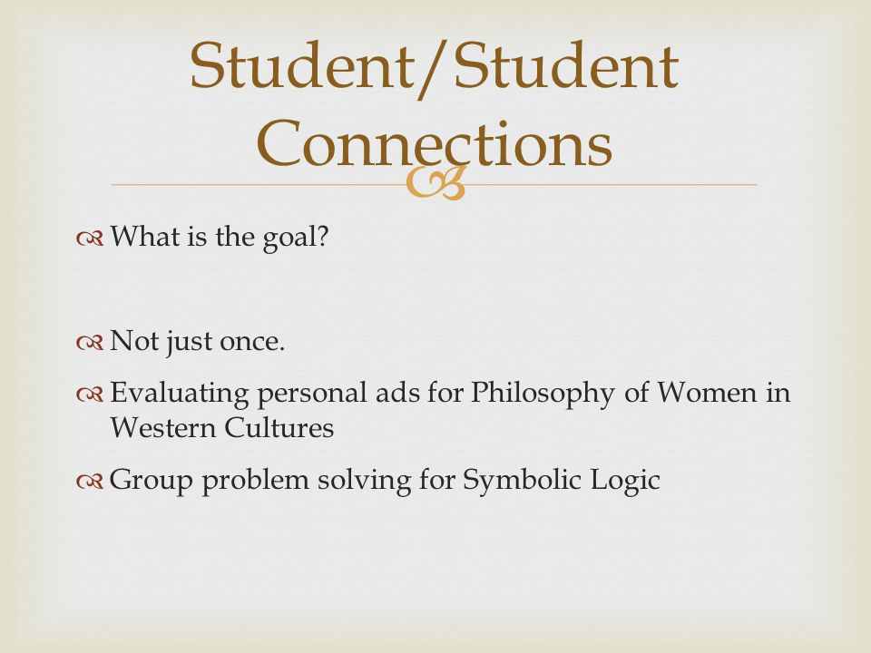 What is the goal? Not just once. Evaluating personal ads for Philosophy of Women in Western Cultures Group problem solving for Symbolic Logic Student/
