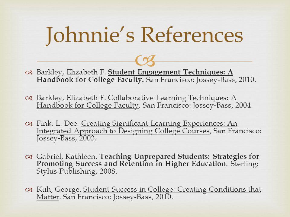 Barkley, Elizabeth F. Student Engagement Techniques: A Handbook for College Faculty. San Francisco: Jossey-Bass, 2010. Barkley, Elizabeth F. Collabora