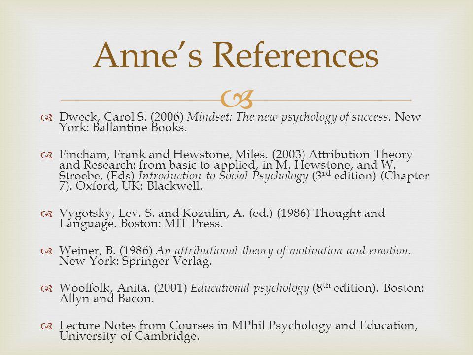Dweck, Carol S. (2006) Mindset: The new psychology of success. New York: Ballantine Books. Fincham, Frank and Hewstone, Miles. (2003) Attribution Theo