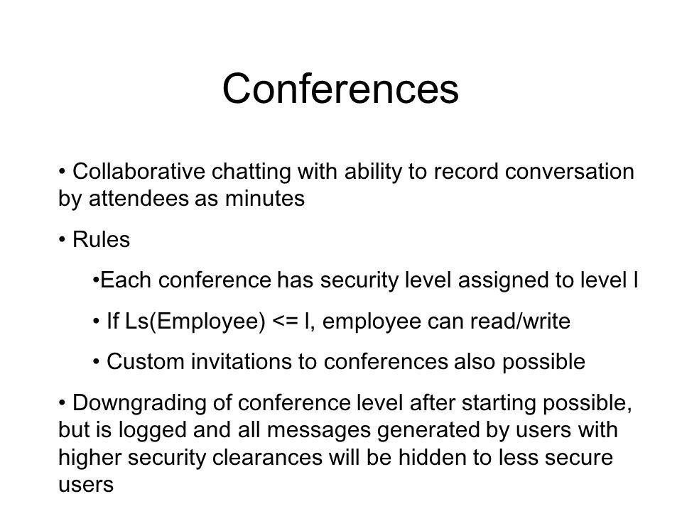 Conferences Collaborative chatting with ability to record conversation by attendees as minutes Rules Each conference has security level assigned to le