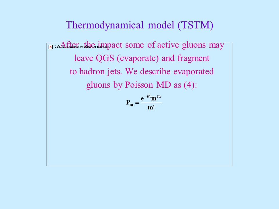 Thermodynamical model (TSTM) After the impact some of active gluons may leave QGS (evaporate) and fragment to hadron jets.
