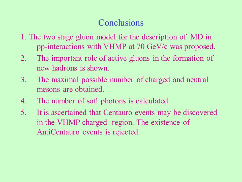 Conclusions 1. The two stage gluon model for the description of MD in pp-interactions with VHMP at 70 GeV/c was proposed. 2.The important role of acti