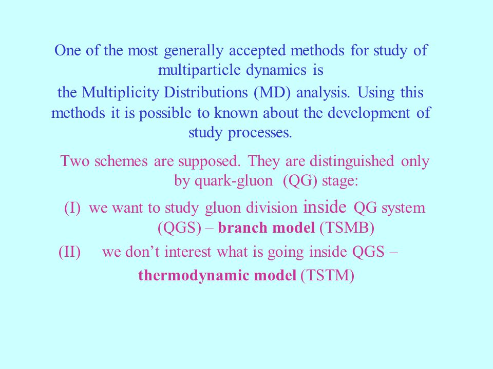 One of the most generally accepted methods for study of multiparticle dynamics is the Multiplicity Distributions (MD) analysis. Using this methods it