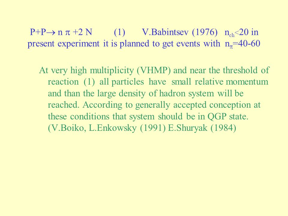 P+P n +2 N (1) V.Babintsev (1976) n ch < 20 in present experiment it is planned to get events with n =40-60 At very high multiplicity (VHMP) and near