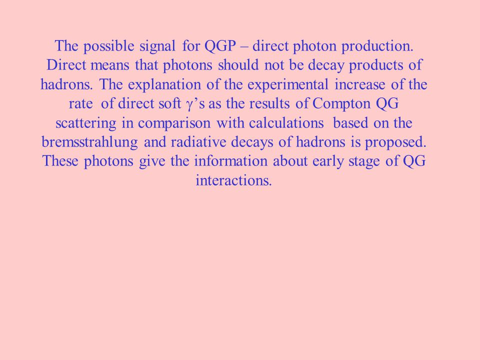 The possible signal for QGP – direct photon production. Direct means that photons should not be decay products of hadrons. The explanation of the expe