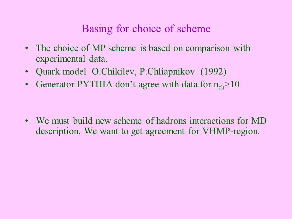 Basing for choice of scheme The choice of MP scheme is based on comparison with experimental data. Quark model O.Chikilev, P.Chliapnikov (1992) Genera