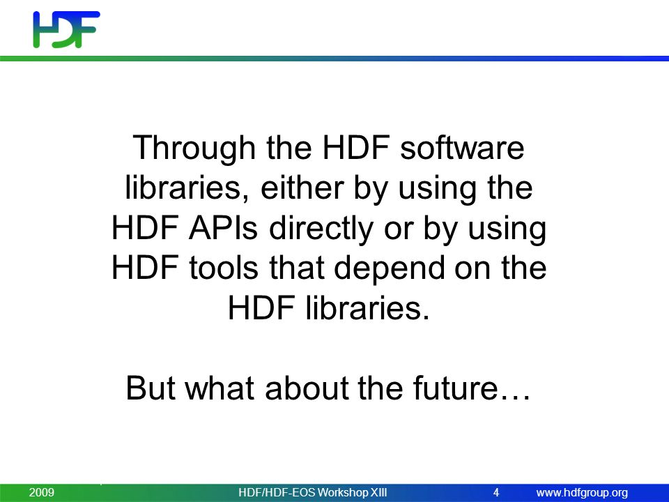 www.hdfgroup.org November 3-5, 2009HDF/HDF-EOS Workshop XIII4 Through the HDF software libraries, either by using the HDF APIs directly or by using HDF tools that depend on the HDF libraries.
