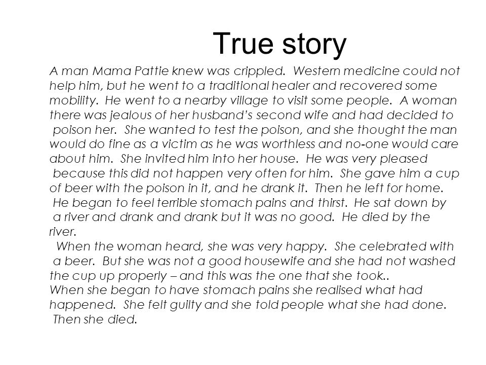 True story A man Mama Pattie knew was crippled. Western medicine could not help him, but he went to a traditional healer and recovered some mobility.