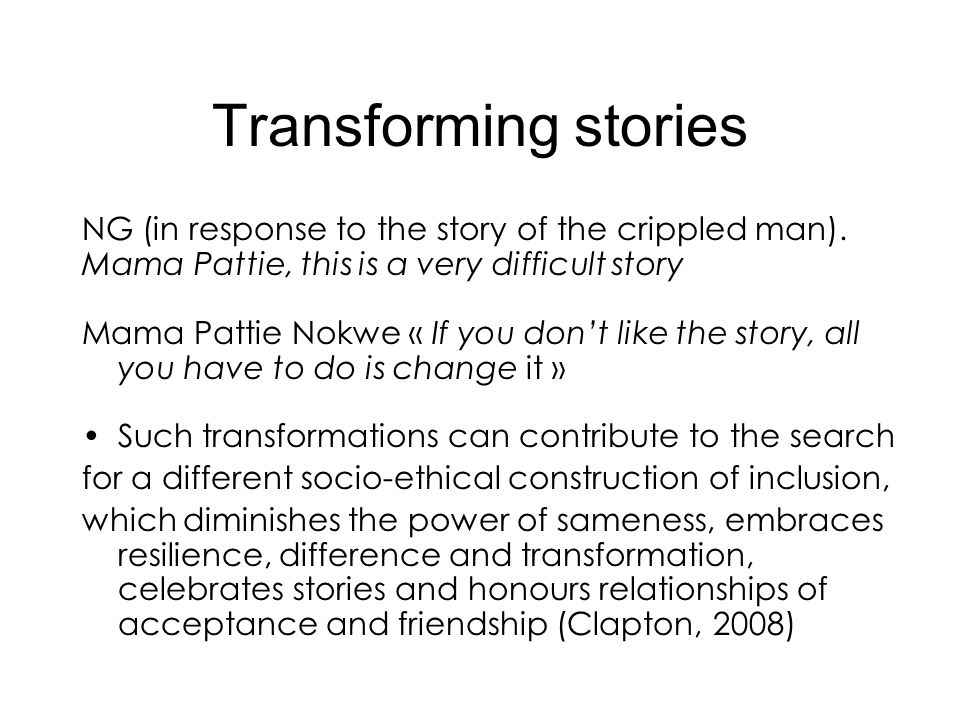 Transforming stories NG (in response to the story of the crippled man). Mama Pattie, this is a very difficult story Mama Pattie Nokwe « If you dont li