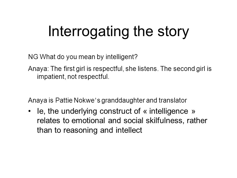 Interrogating the story NG What do you mean by intelligent.