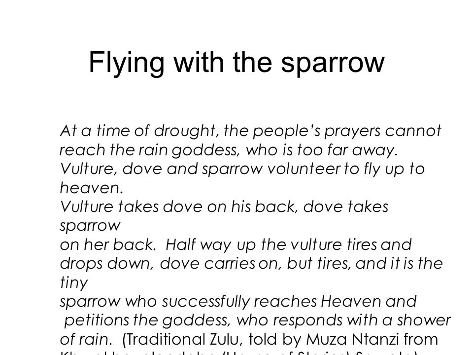 Flying with the sparrow At a time of drought, the peoples prayers cannot reach the rain goddess, who is too far away.