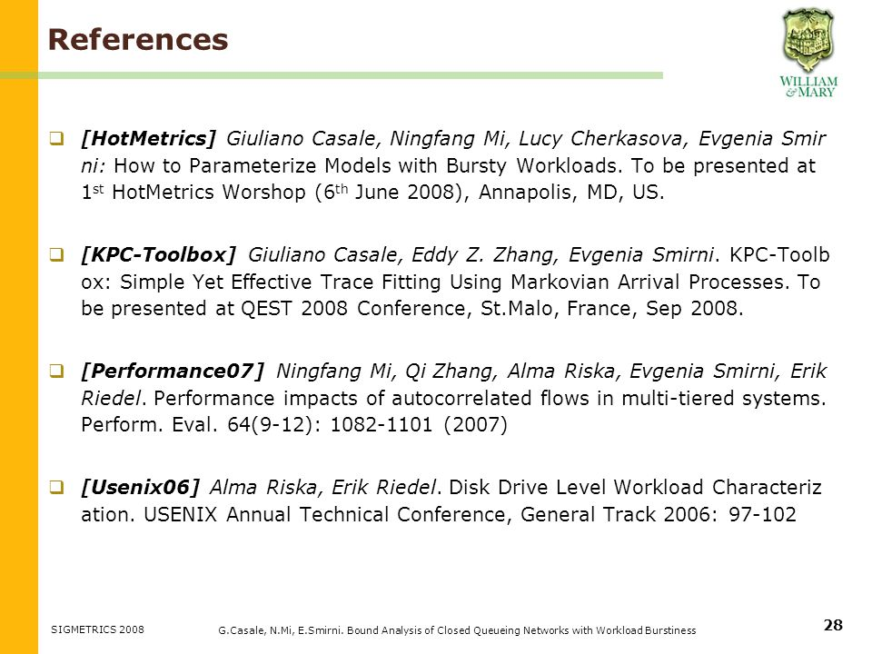 References [HotMetrics] Giuliano Casale, Ningfang Mi, Lucy Cherkasova, Evgenia Smir ni: How to Parameterize Models with Bursty Workloads.