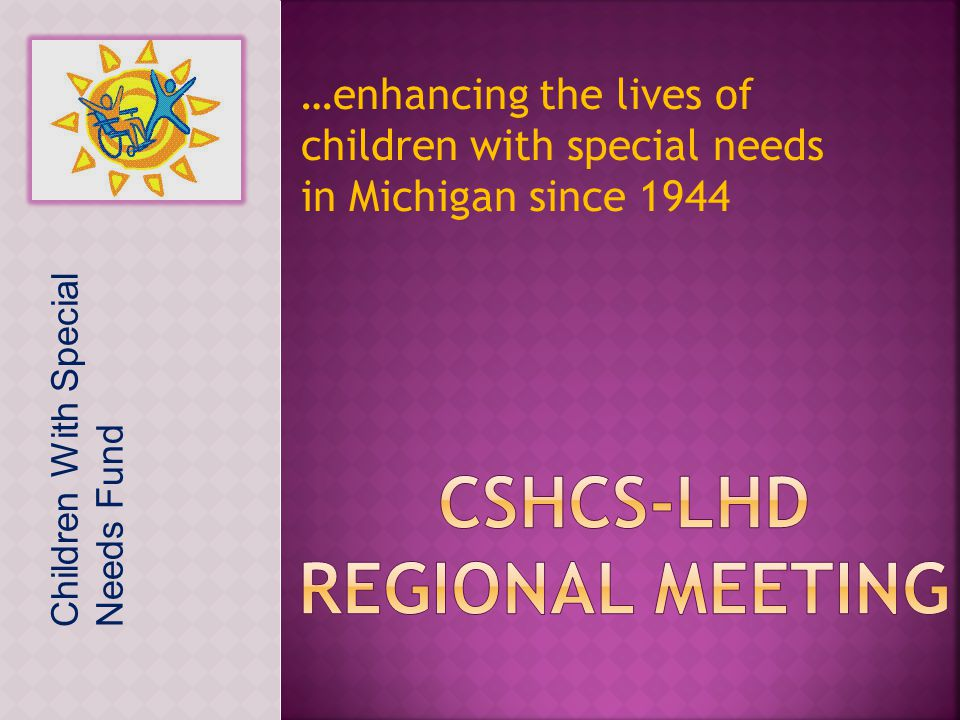 …enhancing the lives of children with special needs in Michigan since 1944 Children With Special Needs Fund