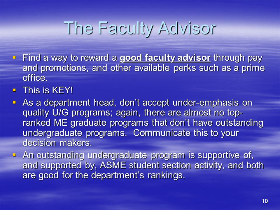 10 The Faculty Advisor Find a way to reward a good faculty advisor through pay and promotions, and other available perks such as a prime office.