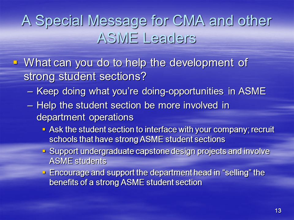 13 A Special Message for CMA and other ASME Leaders What can you do to help the development of strong student sections? What can you do to help the de