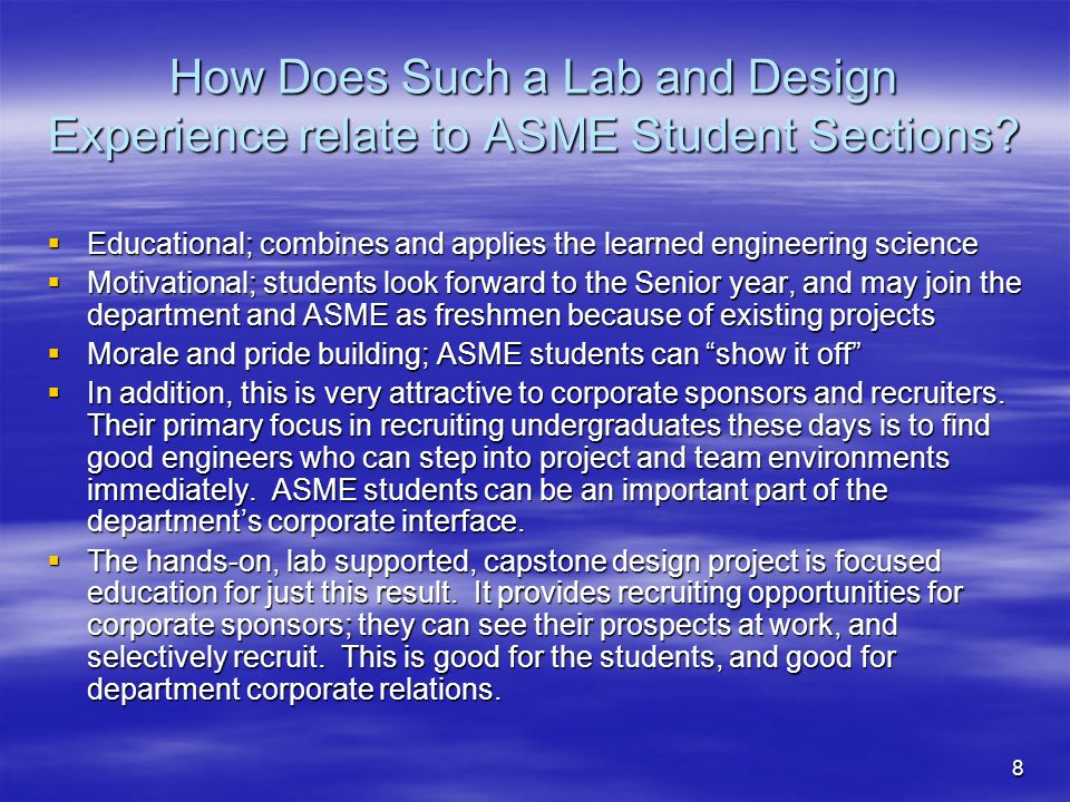 8 How Does Such a Lab and Design Experience relate to ASME Student Sections? Educational; combines and applies the learned engineering science Educati