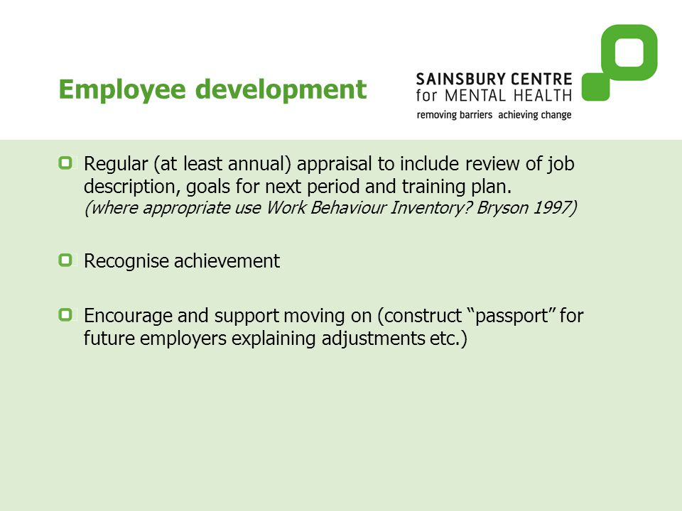 Employee development Regular (at least annual) appraisal to include review of job description, goals for next period and training plan.
