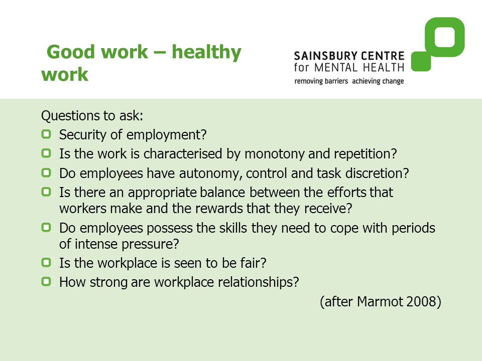 Good work – healthy work Questions to ask: Security of employment.