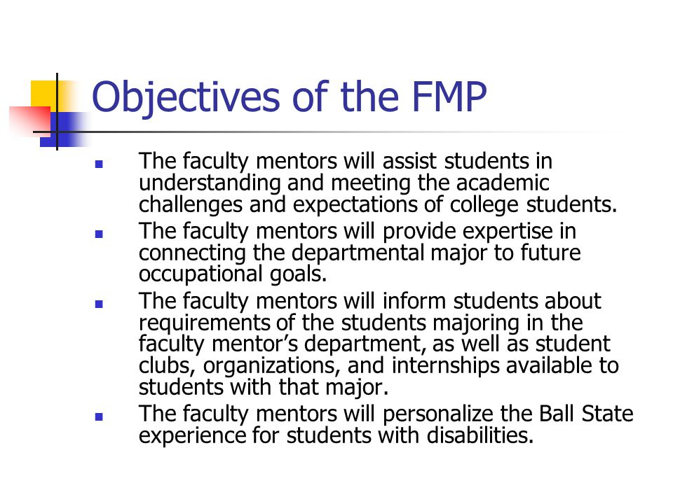 Objectives of the FMP The faculty mentors will assist students in understanding and meeting the academic challenges and expectations of college students.