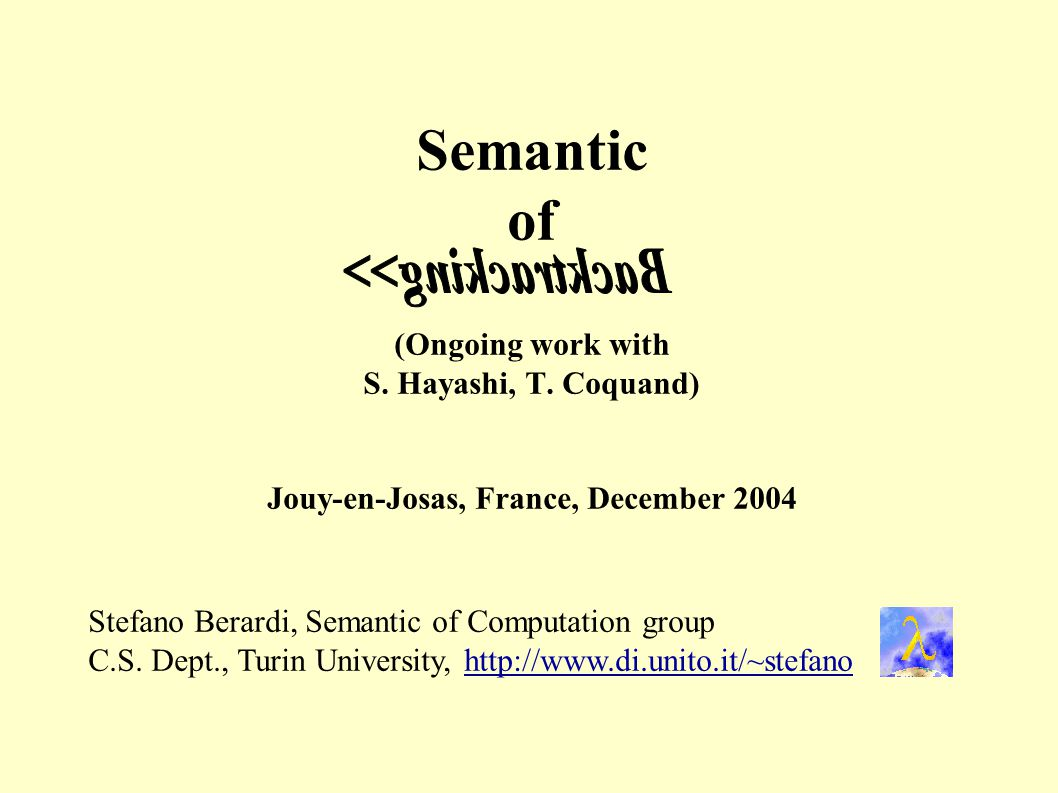 Semantic of (Ongoing work with S. Hayashi, T. Coquand) Jouy-en-Josas, France, December 2004 Stefano Berardi, Semantic of Computation group C.S. Dept.,