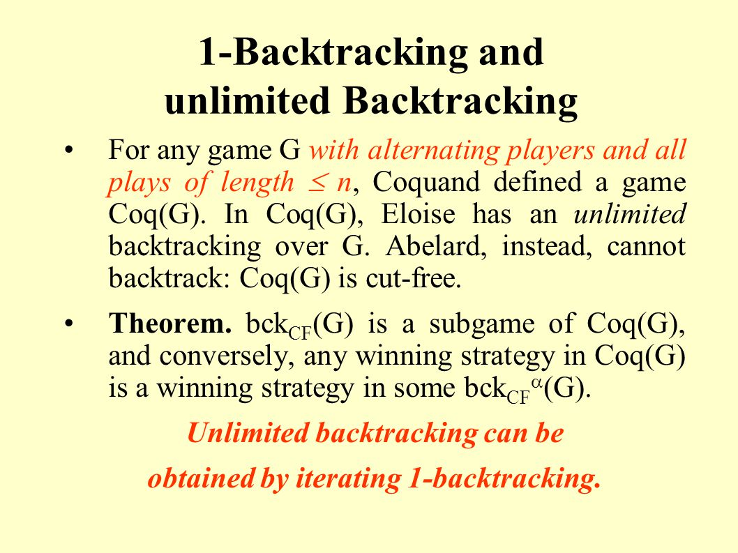 1-Backtracking and unlimited Backtracking For any game G with alternating players and all plays of length n, Coquand defined a game Coq(G). In Coq(G),