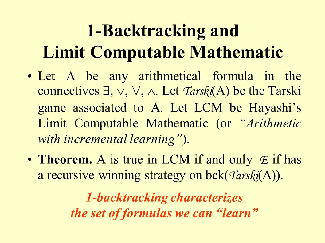 1-Backtracking and Limit Computable Mathematic Let A be any arithmetical formula in the connectives,,,. Let Tarski (A) be the Tarski game associated t