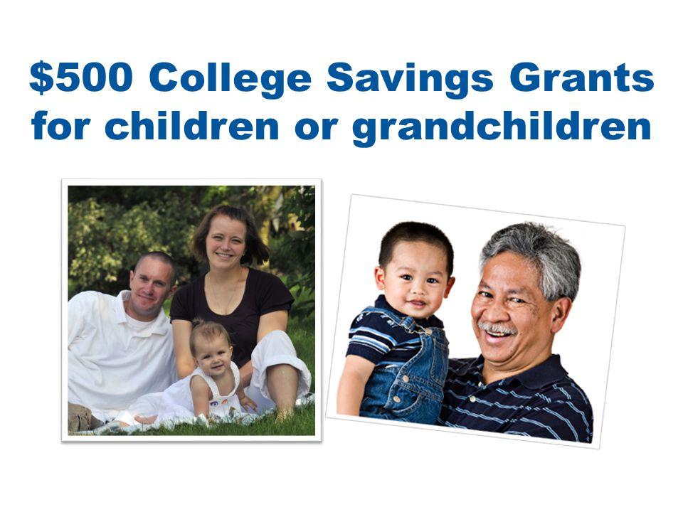 $500 College Savings Grants for children or grandchildren