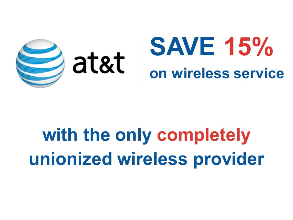 SAVE 15% on wireless service with the only completely unionized wireless provider