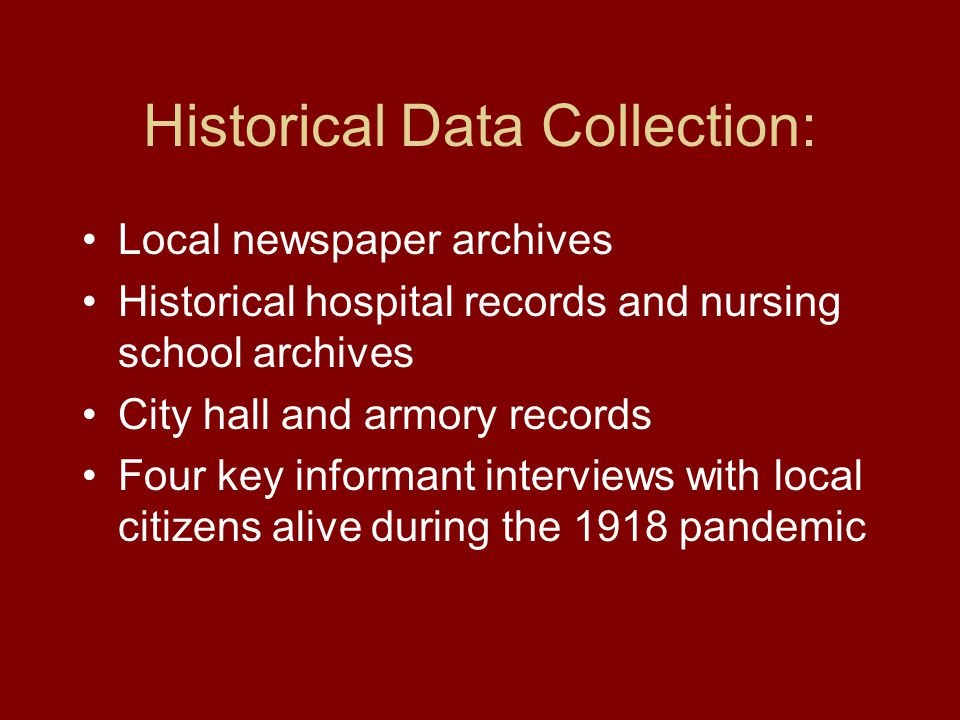 Historical Data Collection: Local newspaper archives Historical hospital records and nursing school archives City hall and armory records Four key inf