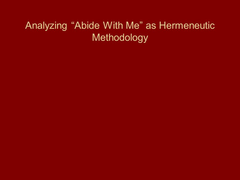 Analyzing Abide With Me as Hermeneutic Methodology