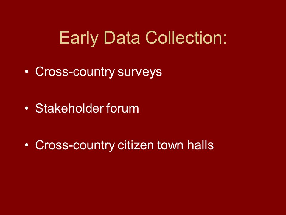 Early Data Collection: Cross-country surveys Stakeholder forum Cross-country citizen town halls