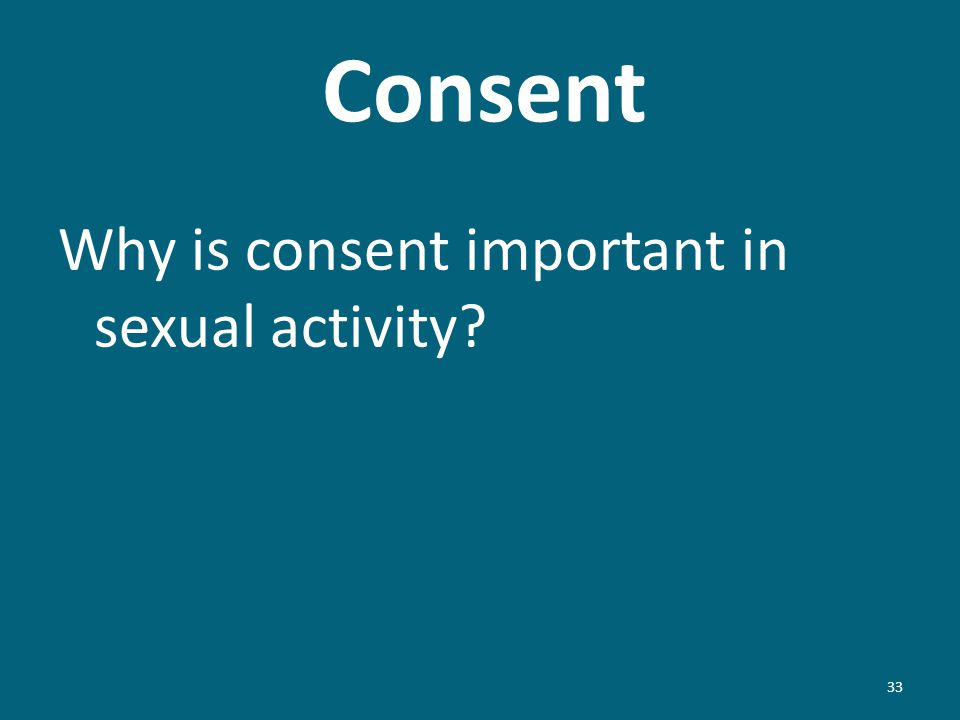 Consent Why is consent important in sexual activity? 33