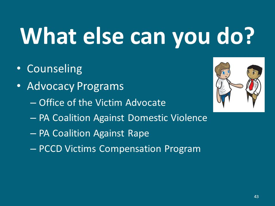 What else can you do? Counseling Advocacy Programs – Office of the Victim Advocate – PA Coalition Against Domestic Violence – PA Coalition Against Rap