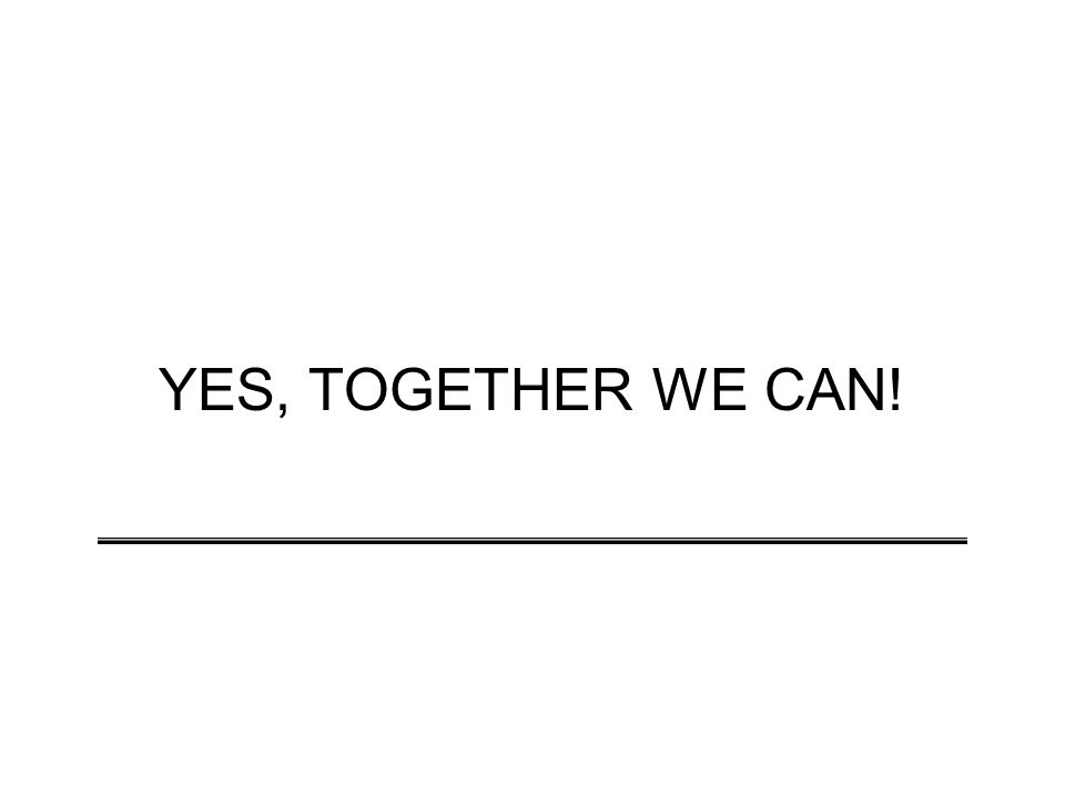 YES, TOGETHER WE CAN!