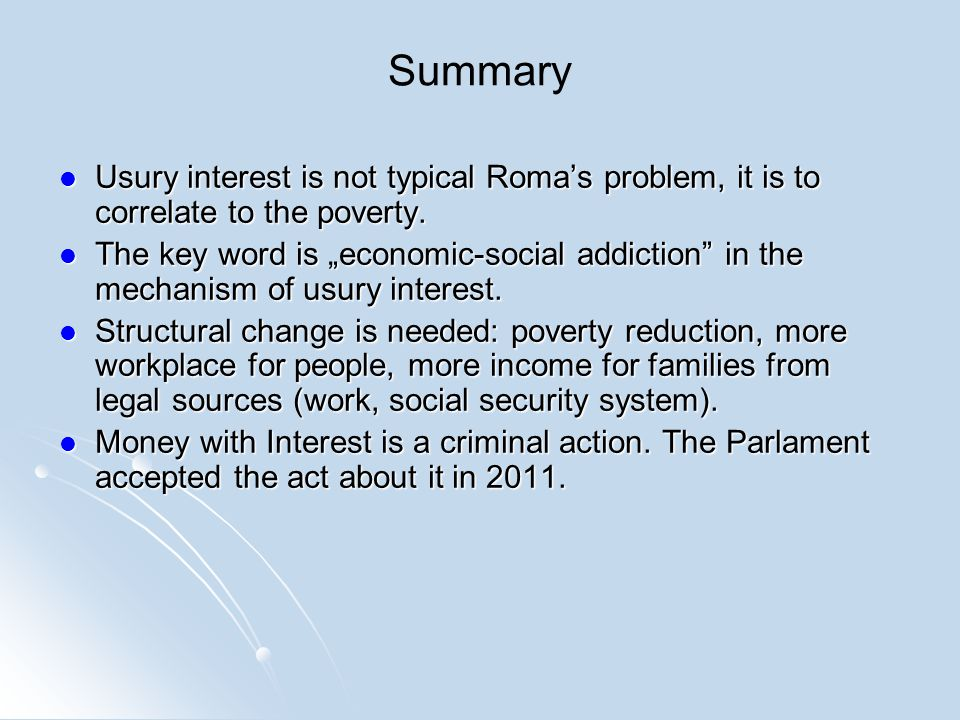 Summary Usury interest is not typical Romas problem, it is to correlate to the poverty.