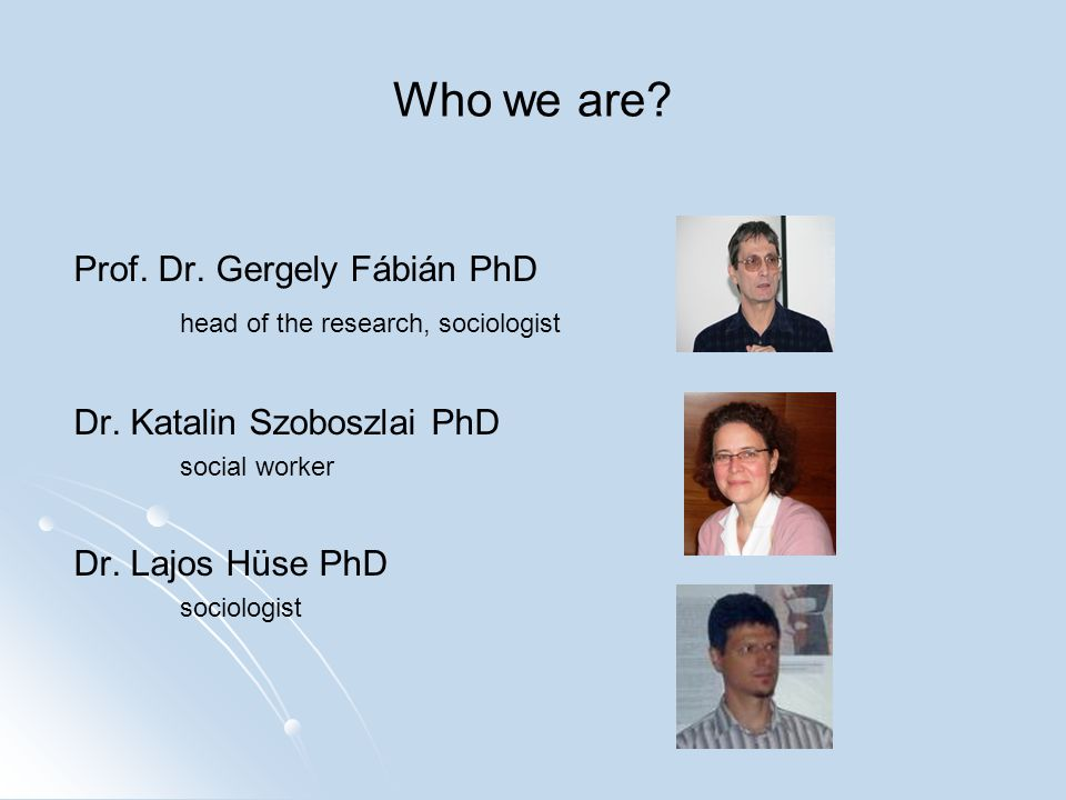 Who we are. Prof. Dr. Gergely Fábián PhD head of the research, sociologist Dr.