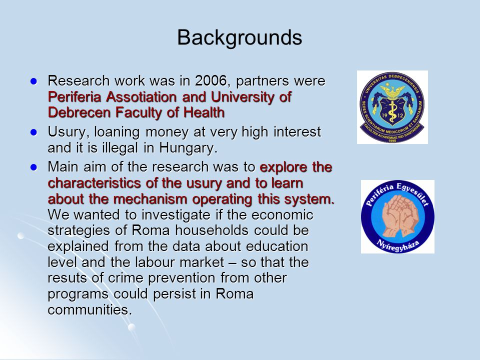 Backgrounds Research work was in 2006, partners were Periferia Assotiation and University of Debrecen Faculty of Health Research work was in 2006, par