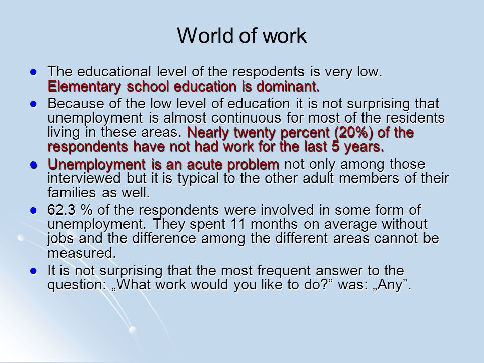 World of work The educational level of the respodents is very low. Elementary school education is dominant. The educational level of the respodents is