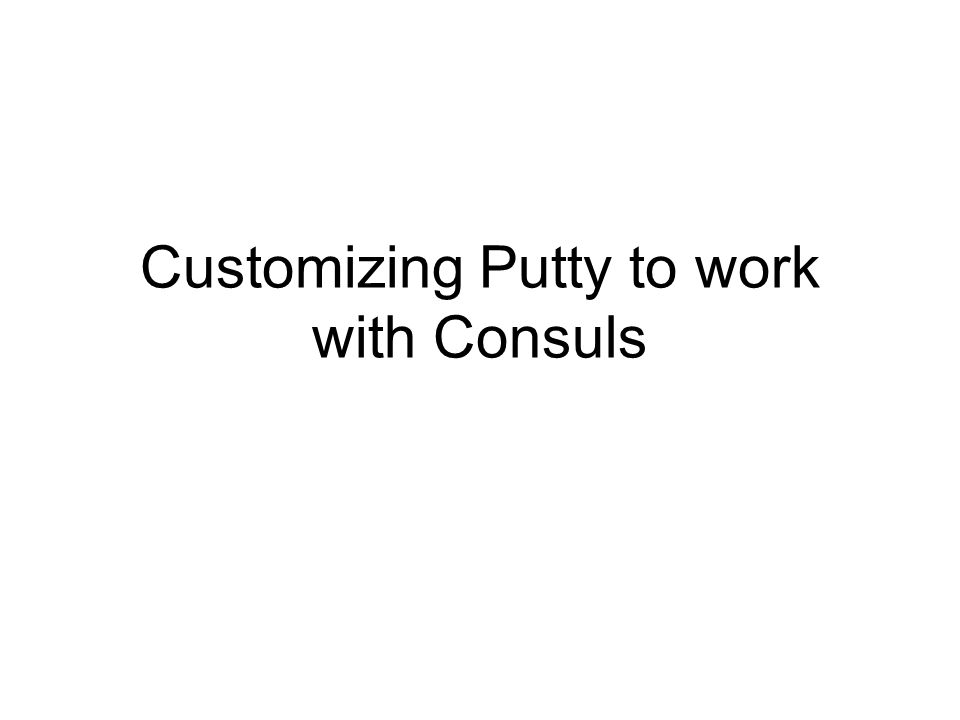 Customizing Putty to work with Consuls