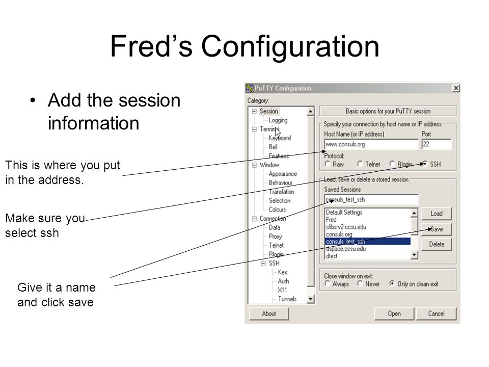 Freds Configuration Add the session information This is where you put in the address. Make sure you select ssh Give it a name and click save
