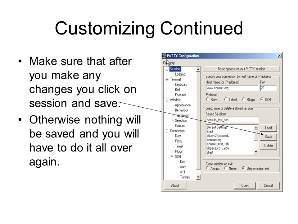 Customizing Continued Make sure that after you make any changes you click on session and save.