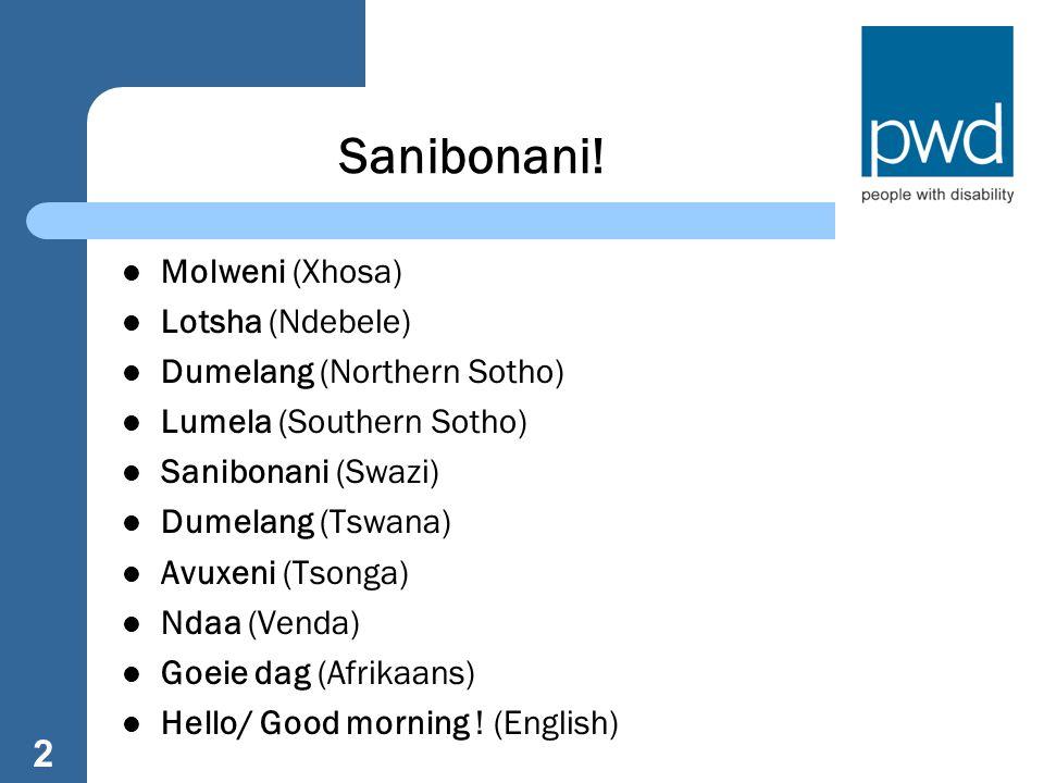 Sanibonani! Molweni (Xhosa) Lotsha (Ndebele) Dumelang (Northern Sotho) Lumela (Southern Sotho) Sanibonani (Swazi) Dumelang (Tswana) Avuxeni (Tsonga) N