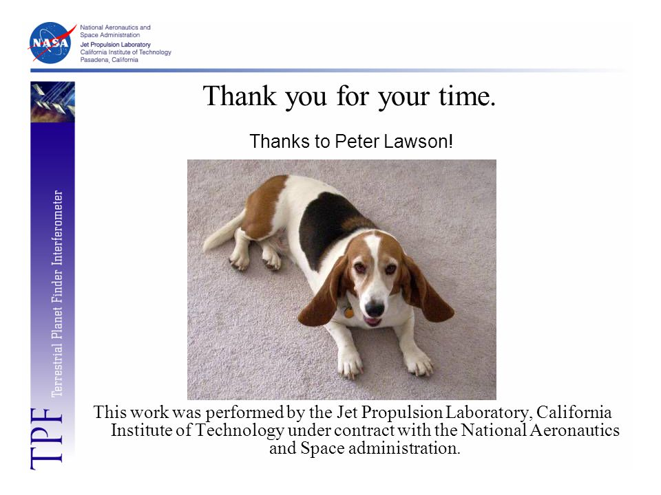 Thank you for your time. This work was performed by the Jet Propulsion Laboratory, California Institute of Technology under contract with the National